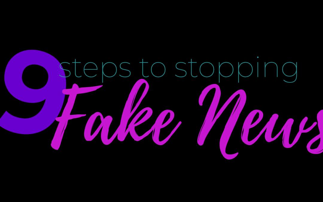 9 Steps to Stop Fake News