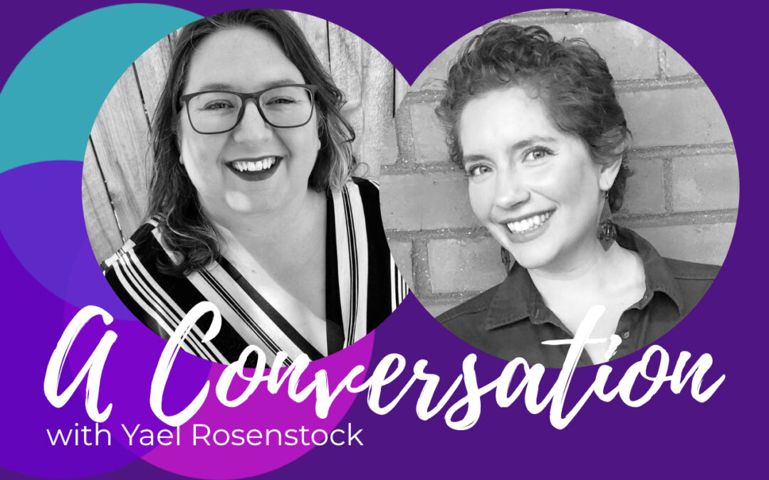 Sex positive relationships, a conversation with Yael Rosenstock
